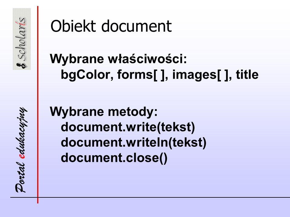 Obiekt document Wybrane właściwości: bgColor, forms[ ], images[ ], title.